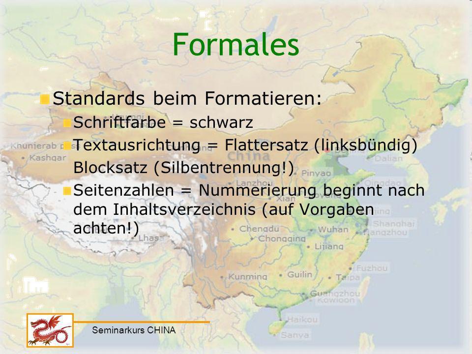 Seminarkurs CHINA Formales Standards beim Formatieren: Schriftfarbe = schwarz Textausrichtung = Flattersatz (linksbündig) Blocksatz (Silbentrennung!)