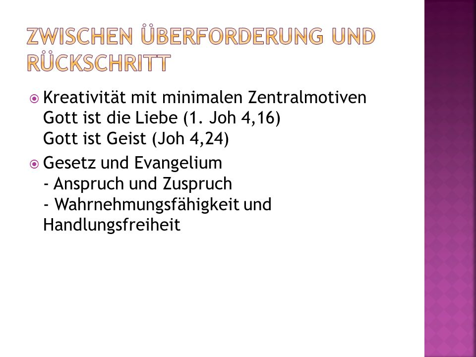 Kreativität mit minimalen Zentralmotiven Gott ist die Liebe (1. Joh 4,16) Gott ist Geist (Joh 4,24) Gesetz und Evangelium - Anspruch und Zuspruch - Wa