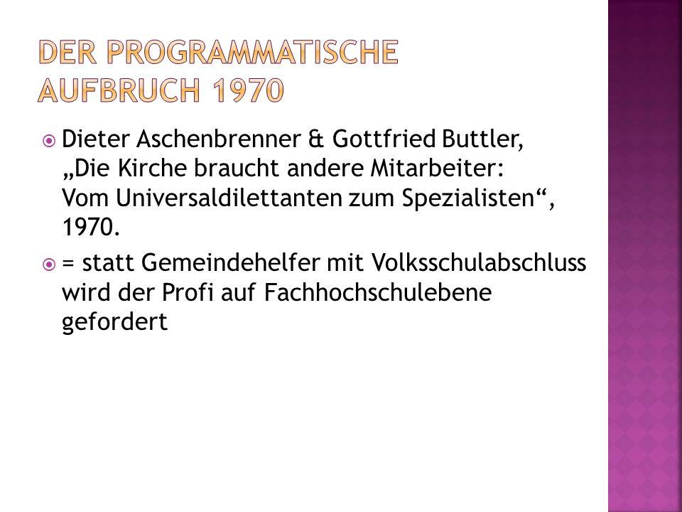 Dieter Aschenbrenner & Gottfried Buttler, Die Kirche braucht andere Mitarbeiter: Vom Universaldilettanten zum Spezialisten, 1970. = statt Gemeindehelf