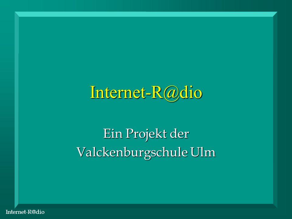 Internet-R@dio Internet-R@dio Ein Projekt der Valckenburgschule Ulm