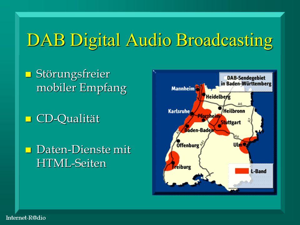 Internet-R@dio DAB Digital Audio Broadcasting n Störungsfreier mobiler Empfang n CD-Qualität n Daten-Dienste mit HTML-Seiten