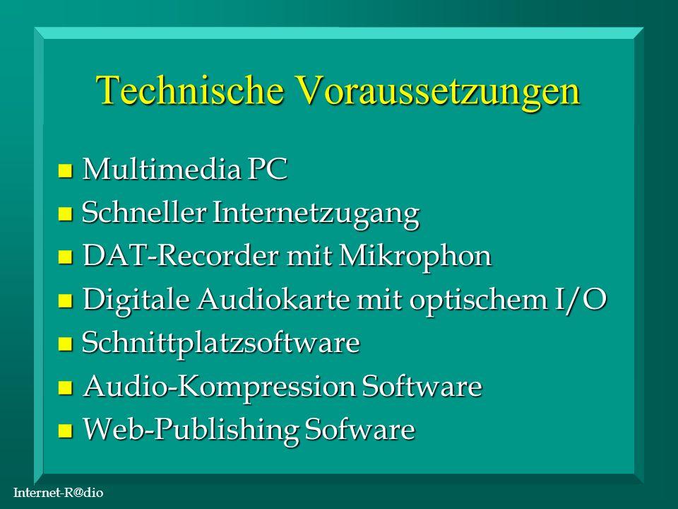 Internet-R@dio Technische Voraussetzungen n Multimedia PC n Schneller Internetzugang n DAT-Recorder mit Mikrophon n Digitale Audiokarte mit optischem I/O n Schnittplatzsoftware n Audio-Kompression Software n Web-Publishing Sofware