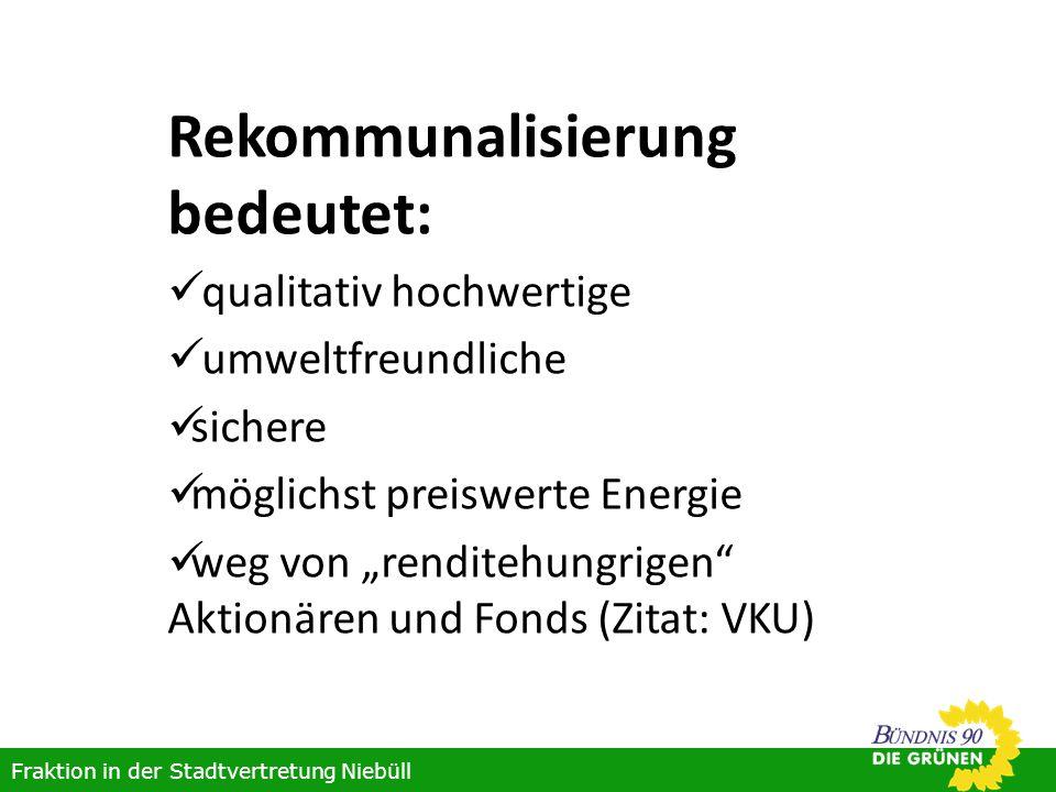 Rekommunalisierung bedeutet: qualitativ hochwertige umweltfreundliche sichere möglichst preiswerte Energie weg von renditehungrigen Aktionären und Fonds (Zitat: VKU) Fraktion in der Stadtvertretung Niebüll