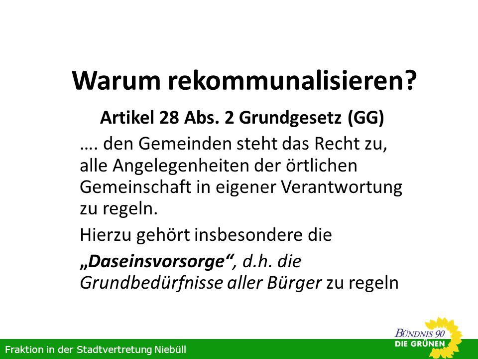 Warum rekommunalisieren? Artikel 28 Abs. 2 Grundgesetz (GG) …. den Gemeinden steht das Recht zu, alle Angelegenheiten der örtlichen Gemeinschaft in ei