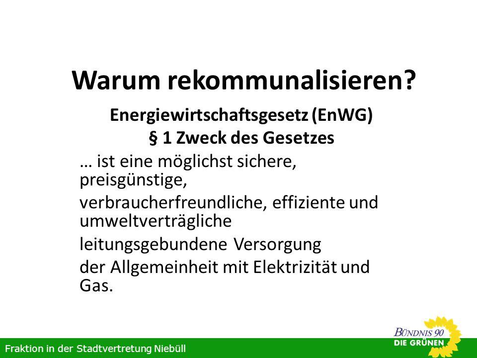 Warum rekommunalisieren? Energiewirtschaftsgesetz (EnWG) § 1 Zweck des Gesetzes … ist eine möglichst sichere, preisgünstige, verbraucherfreundliche, e