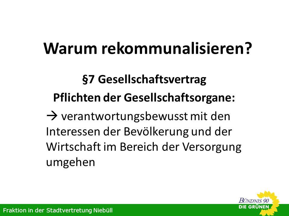 Warum rekommunalisieren? §7 Gesellschaftsvertrag Pflichten der Gesellschaftsorgane: verantwortungsbewusst mit den Interessen der Bevölkerung und der W