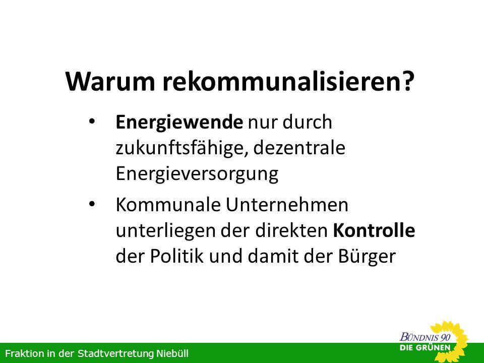 Warum rekommunalisieren? Energiewende nur durch zukunftsfähige, dezentrale Energieversorgung Kommunale Unternehmen unterliegen der direkten Kontrolle
