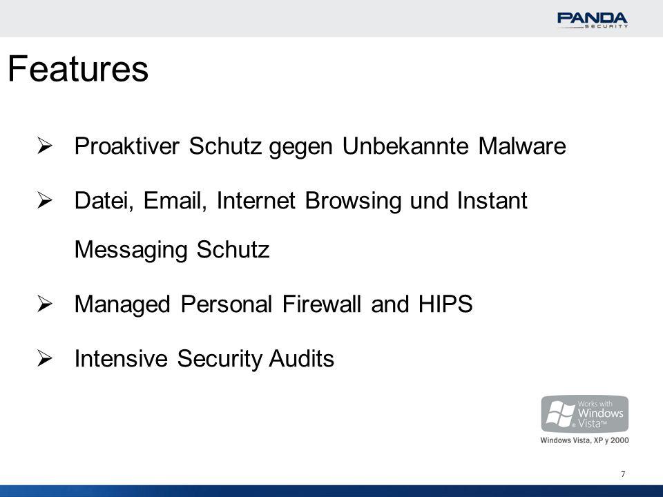 7 Proaktiver Schutz gegen Unbekannte Malware Datei, Email, Internet Browsing und Instant Messaging Schutz Managed Personal Firewall and HIPS Intensive Security Audits Features