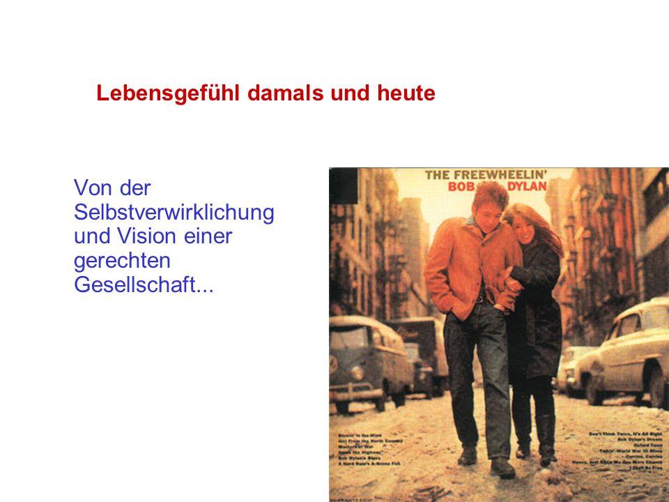 26 Lebensgefühl damals und heute Von der Selbstverwirklichung und Vision einer gerechten Gesellschaft...