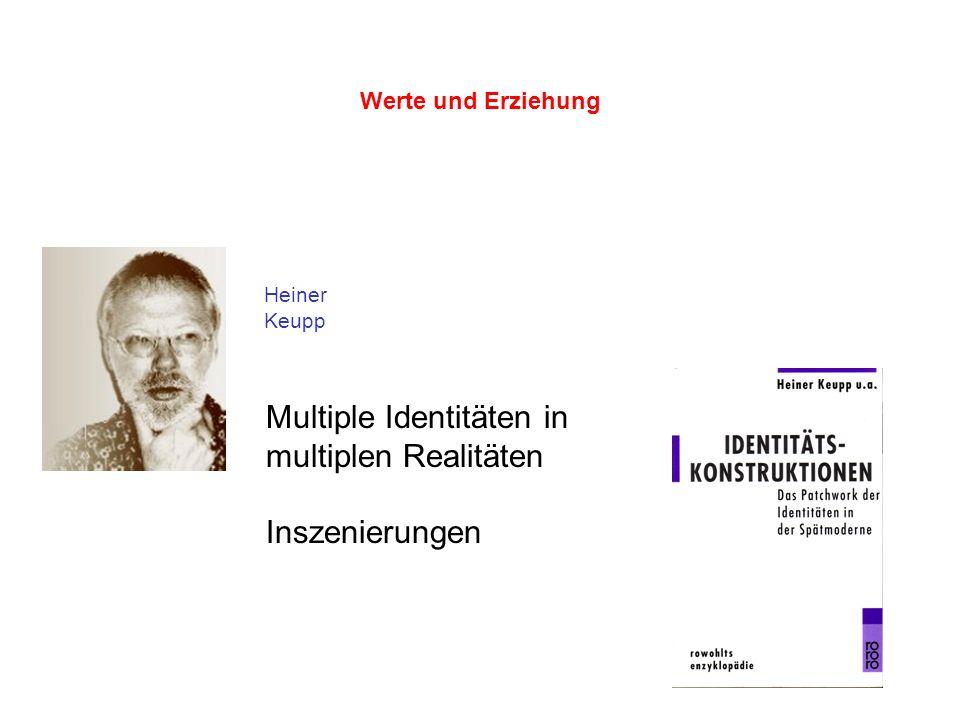 35 Werte und Erziehung Heiner Keupp Multiple Identitäten in multiplen Realitäten Inszenierungen
