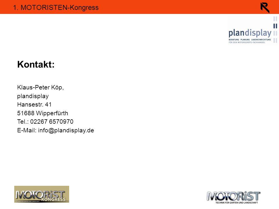 1. MOTORISTEN-Kongress Kontakt: Klaus-Peter Köp, plandisplay Hansestr. 41 51688 Wipperfürth Tel.: 02267 6570970 E-Mail: info@plandisplay.de