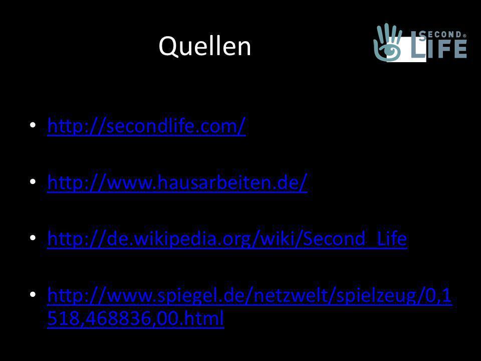 Quellen http://secondlife.com/ http://www.hausarbeiten.de/ http://de.wikipedia.org/wiki/Second_Life http://www.spiegel.de/netzwelt/spielzeug/0,1 518,468836,00.html http://www.spiegel.de/netzwelt/spielzeug/0,1 518,468836,00.html