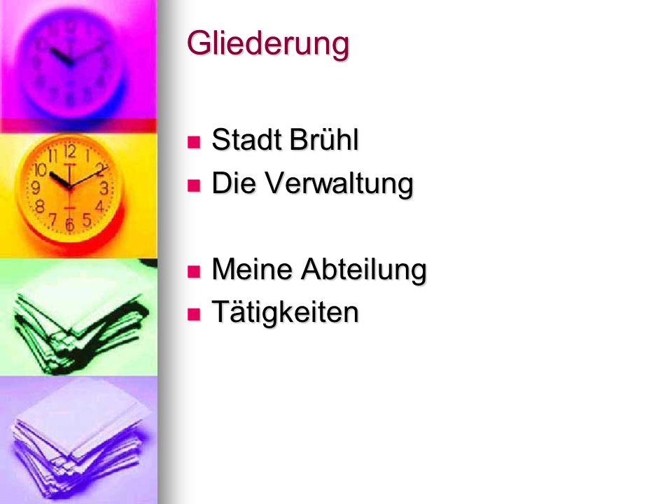 Gliederung Stadt Brühl Stadt Brühl Die Verwaltung Die Verwaltung Meine Abteilung Meine Abteilung Tätigkeiten Tätigkeiten