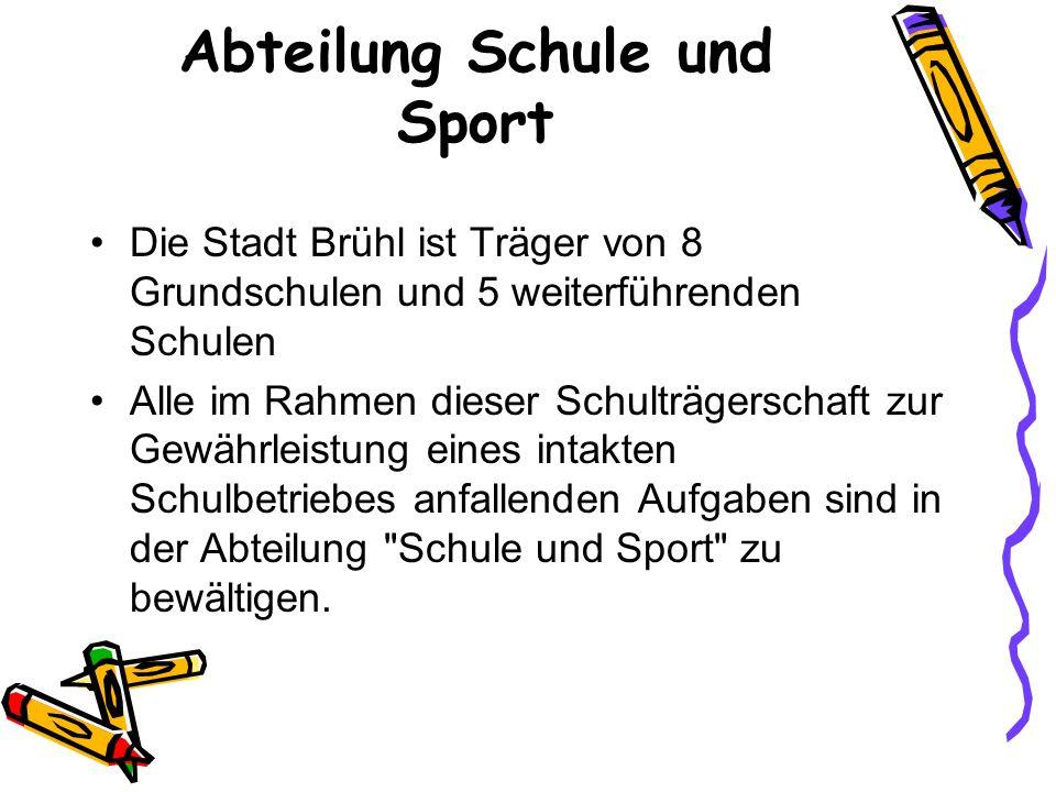 Abteilung Schule und Sport Die Stadt Brühl ist Träger von 8 Grundschulen und 5 weiterführenden Schulen Alle im Rahmen dieser Schulträgerschaft zur Gewährleistung eines intakten Schulbetriebes anfallenden Aufgaben sind in der Abteilung Schule und Sport zu bewältigen.