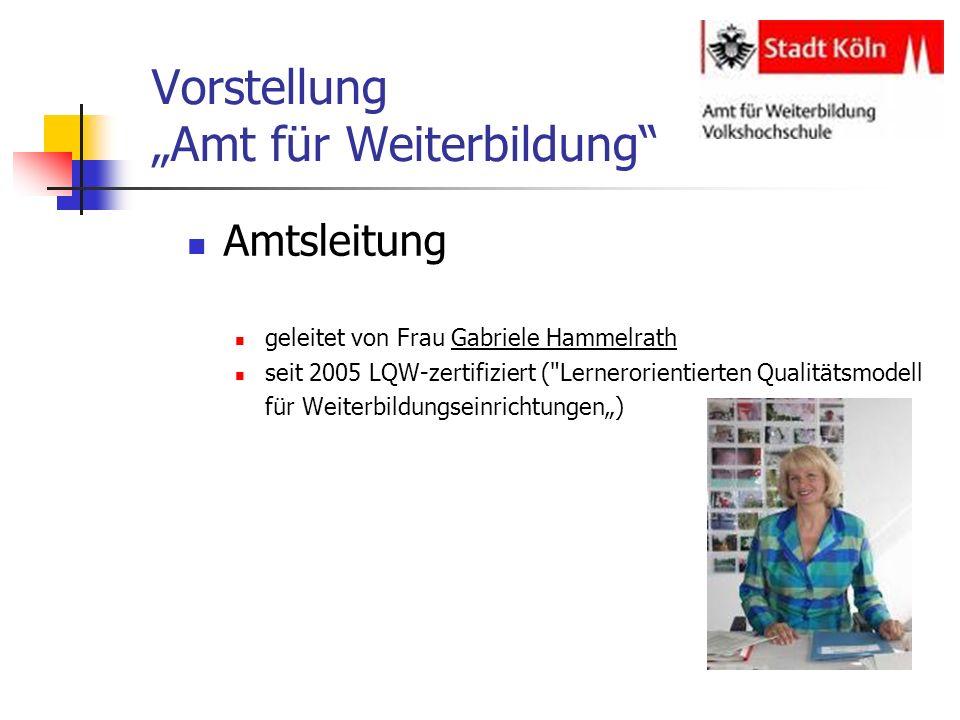 Vorstellung Amt für Weiterbildung Amtsleitung geleitet von Frau Gabriele Hammelrath seit 2005 LQW-zertifiziert (