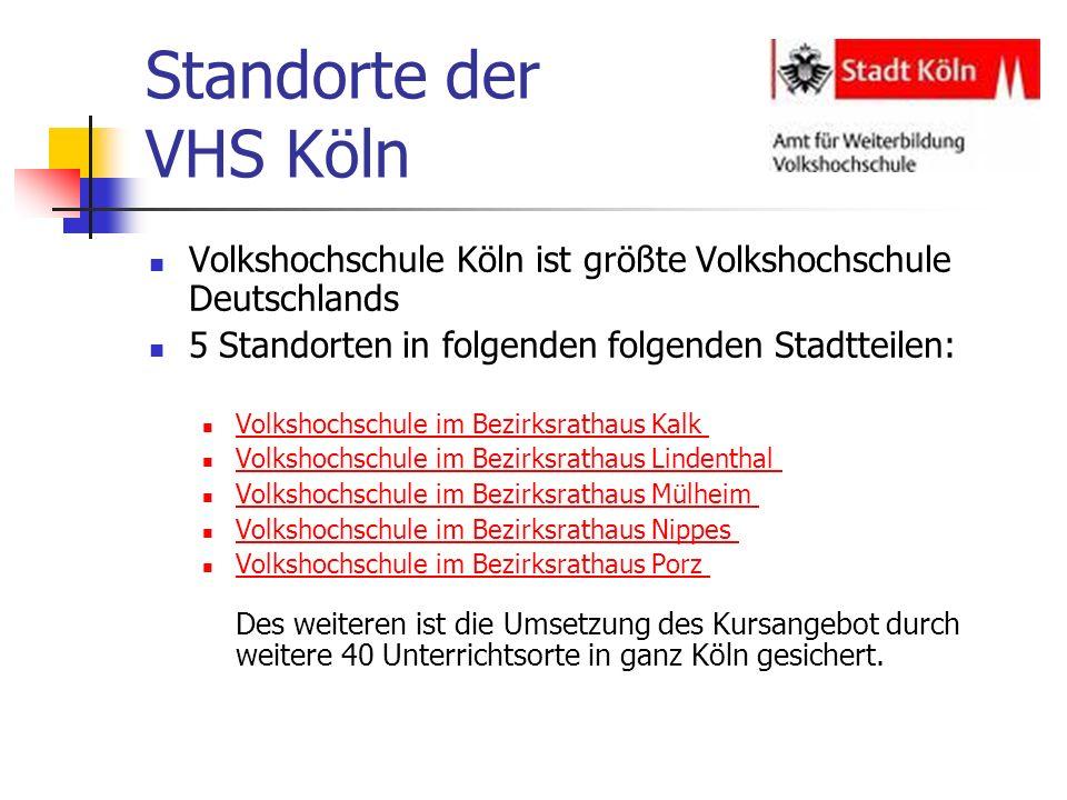 Standorte der VHS Köln Volkshochschule Köln ist größte Volkshochschule Deutschlands 5 Standorten in folgenden folgenden Stadtteilen: Volkshochschule i