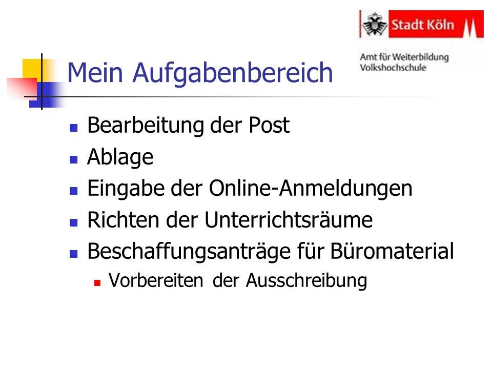 Mein Aufgabenbereich Bearbeitung der Post Ablage Eingabe der Online-Anmeldungen Richten der Unterrichtsräume Beschaffungsanträge für Büromaterial Vorb