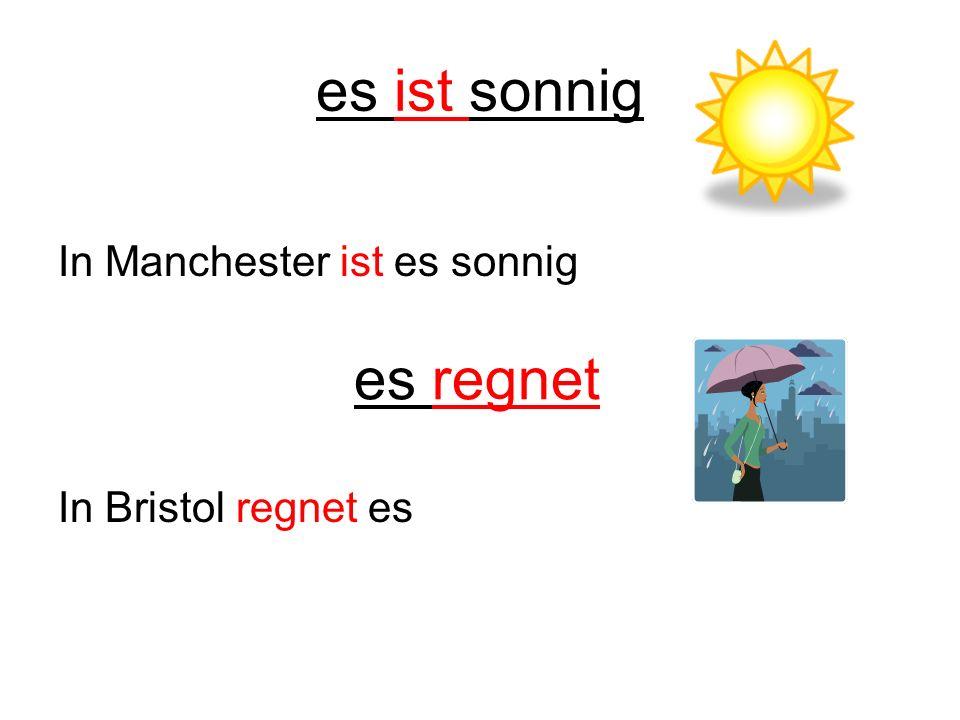 es ist sonnig In Manchester ist es sonnig In Bristol regnet es es regnet