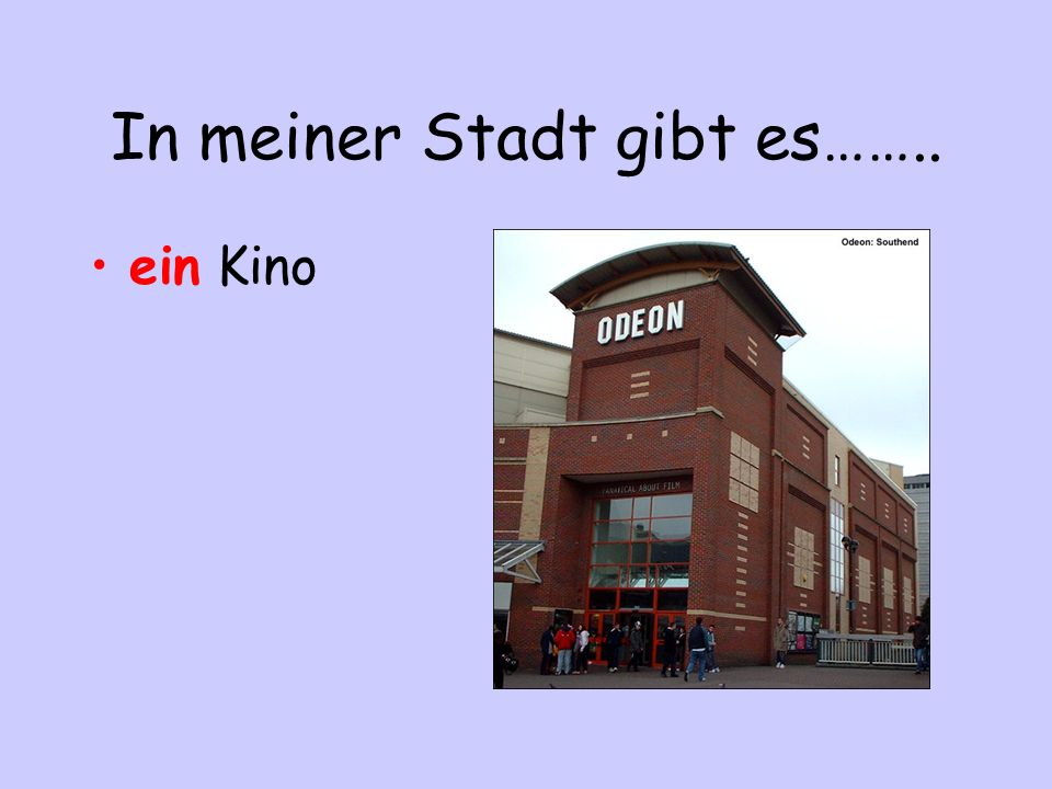 In meiner Stadt gibt es…….. ein Kino