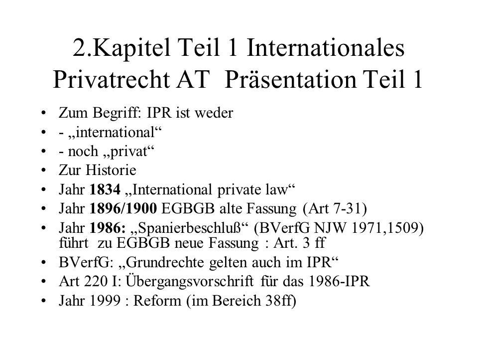 2.Kapitel Teil 1 Internationales Privatrecht AT Präsentation Teil 1 Zum Begriff: IPR ist weder - international - noch privat Zur Historie Jahr 1834 In