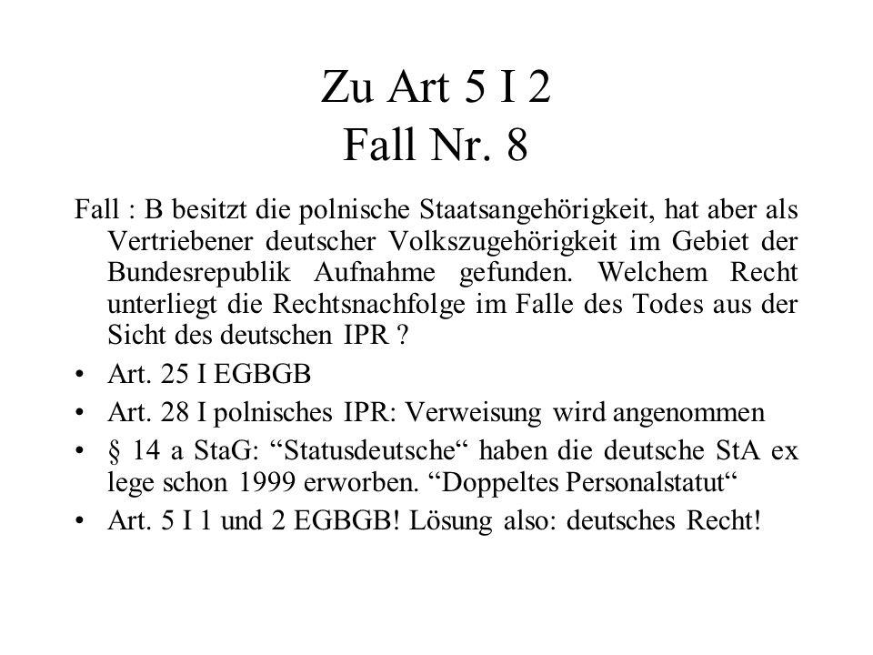 Zu Art 5 I 2 Fall Nr. 8 Fall : B besitzt die polnische Staatsangehörigkeit, hat aber als Vertriebener deutscher Volkszugehörigkeit im Gebiet der Bunde
