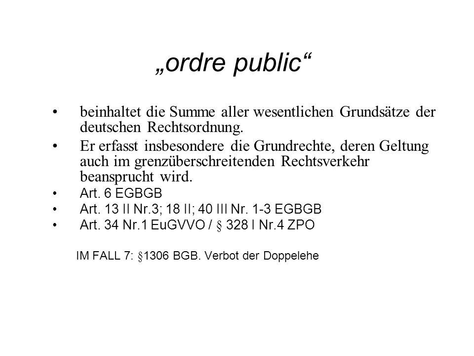 ordre public beinhaltet die Summe aller wesentlichen Grundsätze der deutschen Rechtsordnung. Er erfasst insbesondere die Grundrechte, deren Geltung au