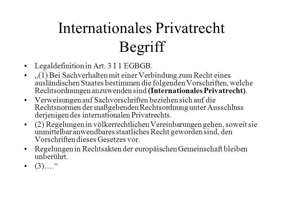 Internationales Privatrecht Begriff Legaldefinition in Art. 3 I 1 EGBGB. (1) Bei Sachverhalten mit einer Verbindung zum Recht eines ausländischen Staa