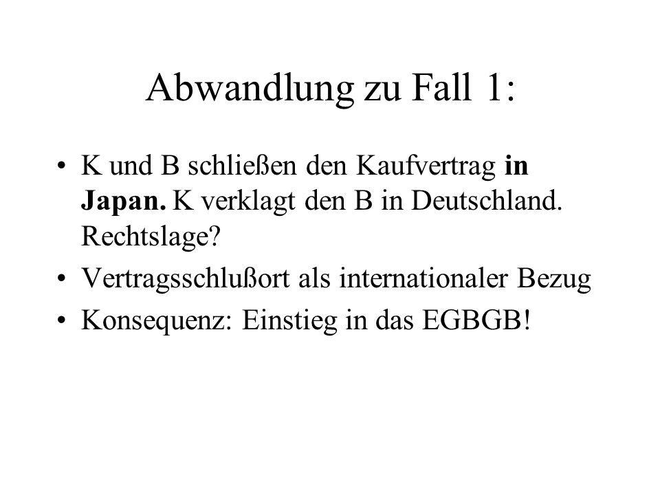 Abwandlung zu Fall 1: K und B schließen den Kaufvertrag in Japan. K verklagt den B in Deutschland. Rechtslage? Vertragsschlußort als internationaler B