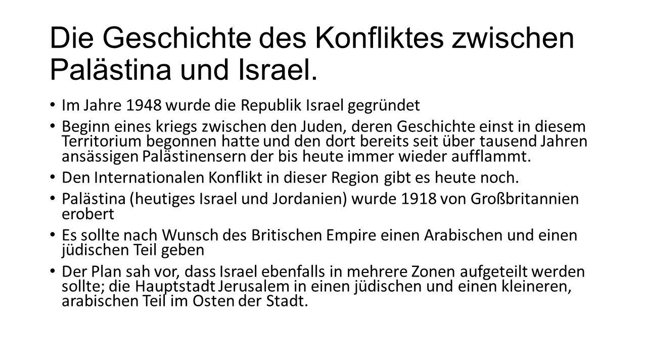 Die Geschichte des Konfliktes zwischen Palästina und Israel. Im Jahre 1948 wurde die Republik Israel gegründet Beginn eines kriegs zwischen den Juden,
