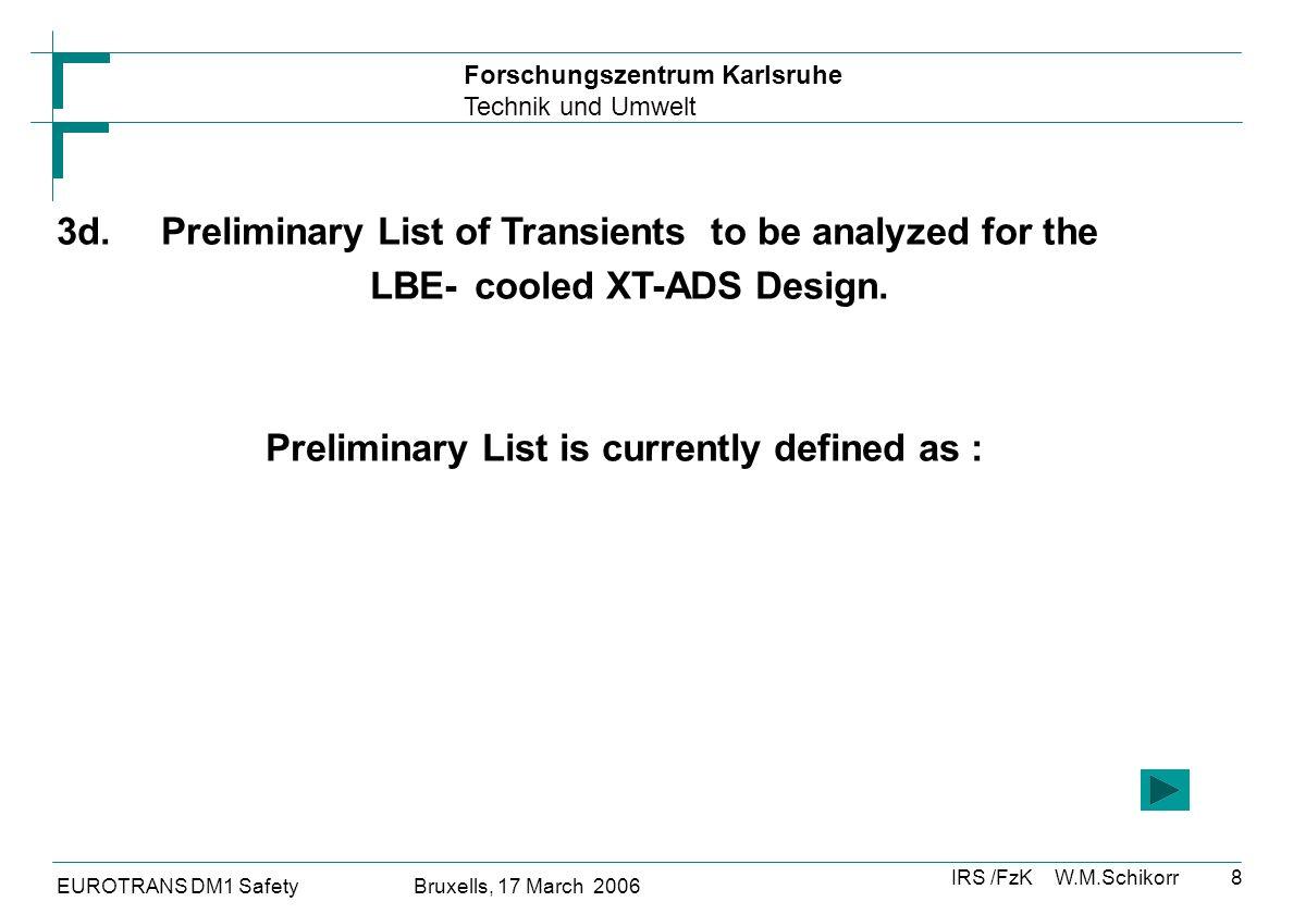 Forschungszentrum Karlsruhe Technik und Umwelt IRS /FzK W.M.Schikorr EUROTRANS DM1 Safety Bruxells, 17 March 2006 9 3e.Preliminary List of Transients to be analyzed for the Lb-cooled EFIT Design.