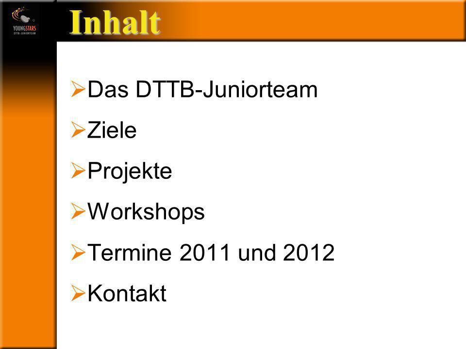 Das DTTB- Juniorteam Ziele Projekte Termine Andere JTs Kontakt Inhalt Das DTTB-Juniorteam Ziele Projekte Workshops Termine 2011 und 2012 Kontakt Das DTTB-Juniorteam Stuttgart, 04.