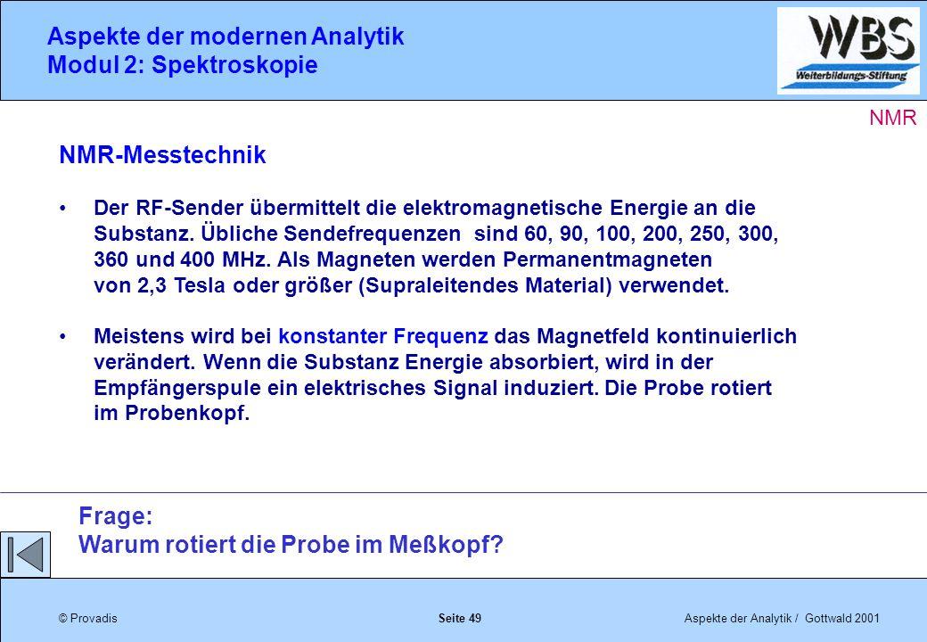 © ProvadisAspekte der Analytik / Gottwald 2001 Aspekte der modernen Analytik Modul 2: Spektroskopie Seite 49 NMR-Messtechnik Der RF-Sender übermittelt die elektromagnetische Energie an die Substanz.