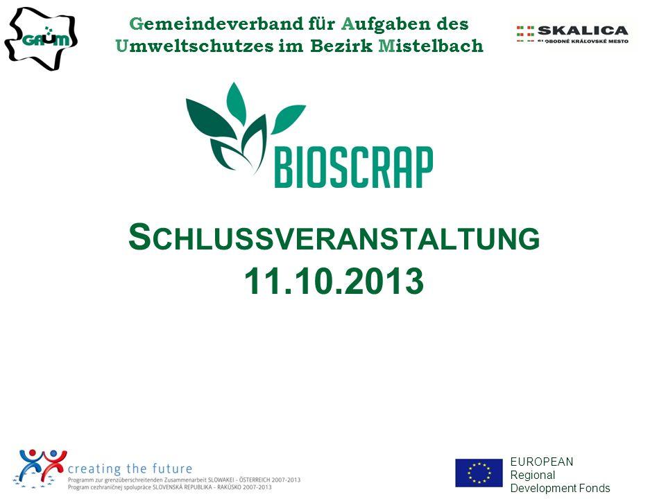 Gemeindeverband f ü r Aufgaben des Umweltschutzes im Bezirk Mistelbach EUROPEAN Regional Development Fonds S CHLUSSVERANSTALTUNG 11.10.2013