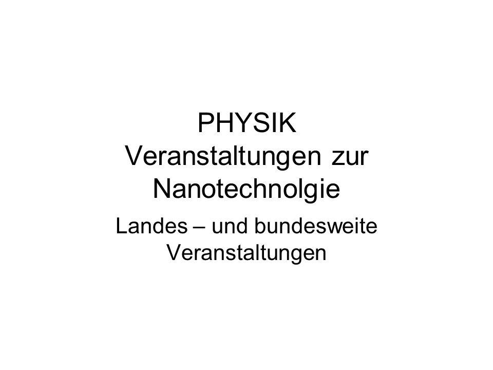 PHYSIK Veranstaltungen zur Nanotechnolgie Landes – und bundesweite Veranstaltungen