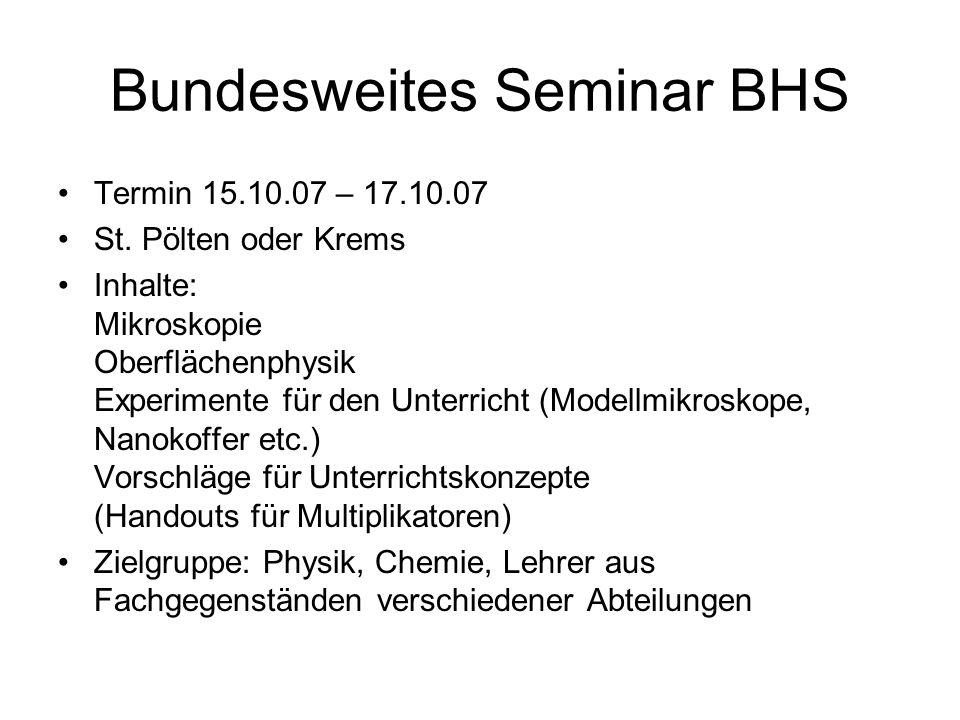 Bundesweites Seminar BHS Termin 15.10.07 – 17.10.07 St. Pölten oder Krems Inhalte: Mikroskopie Oberflächenphysik Experimente für den Unterricht (Model
