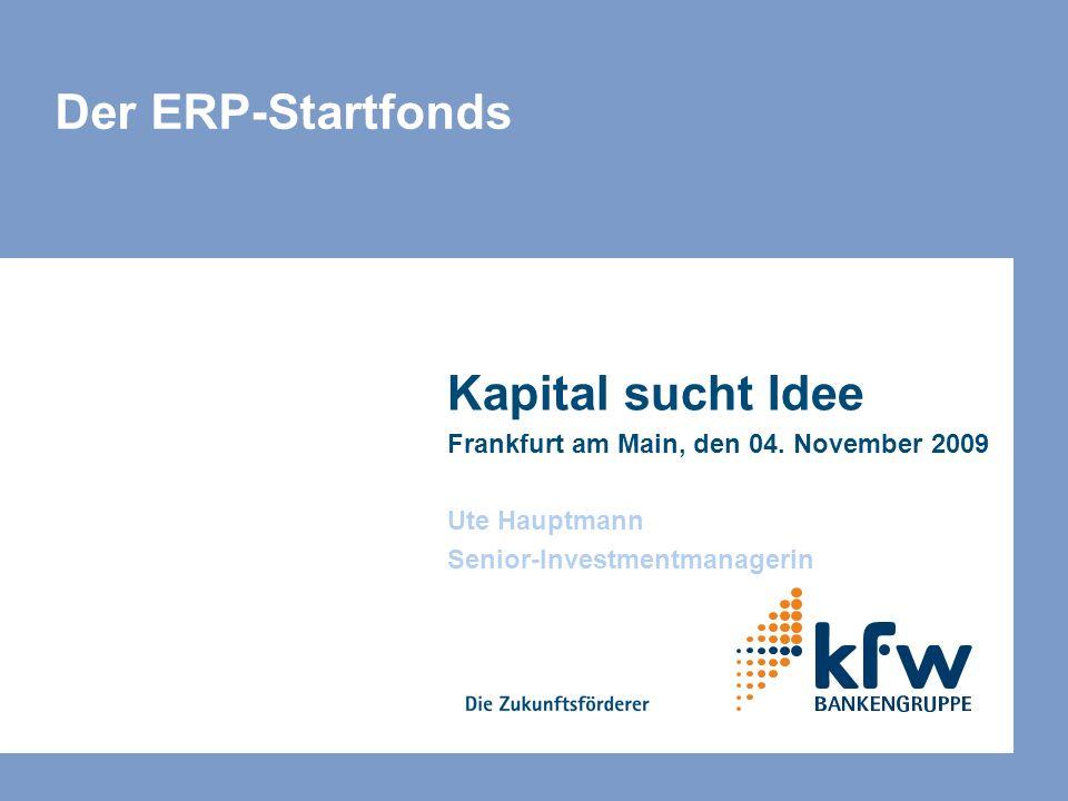 Der ERP-Startfonds Kapital sucht Idee Frankfurt am Main, den 04.