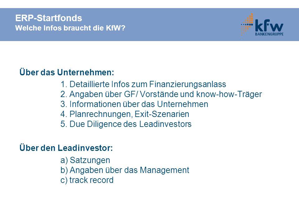 ERP-Startfonds Welche Infos braucht die KfW? Über das Unternehmen: 1. Detaillierte Infos zum Finanzierungsanlass 2. Angaben über GF/ Vorstände und kno