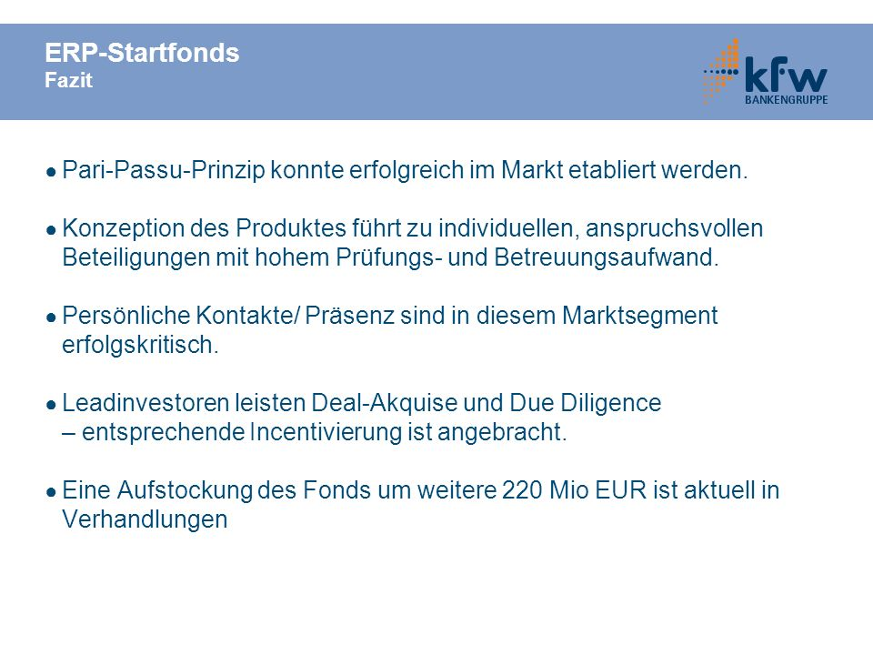 ERP-Startfonds Fazit Pari-Passu-Prinzip konnte erfolgreich im Markt etabliert werden. Konzeption des Produktes führt zu individuellen, anspruchsvollen