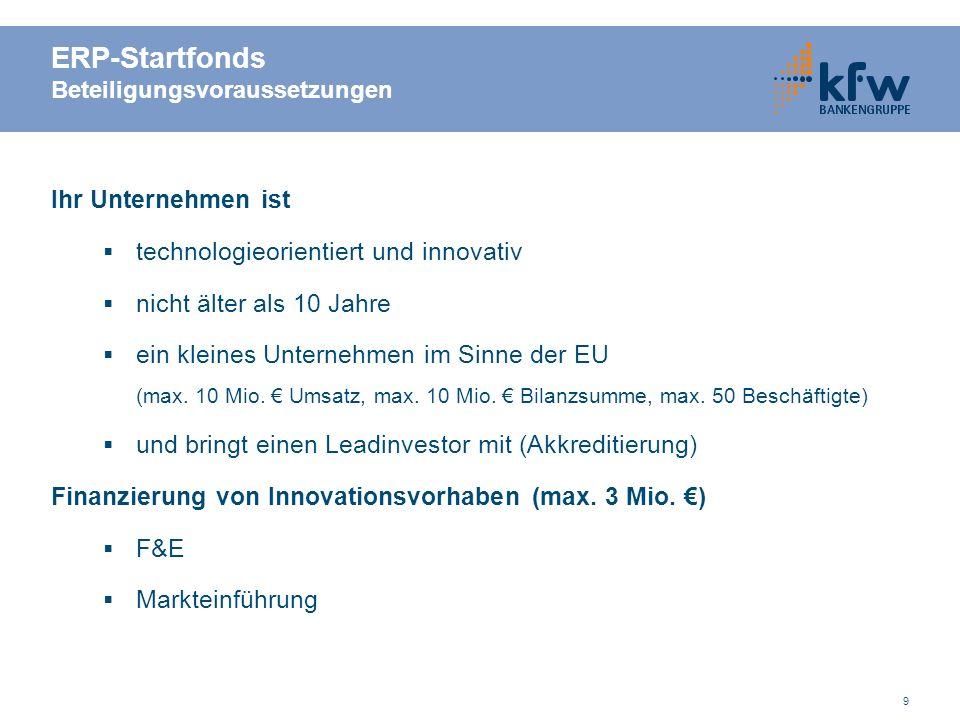 9 Ihr Unternehmen ist technologieorientiert und innovativ nicht älter als 10 Jahre ein kleines Unternehmen im Sinne der EU (max. 10 Mio. Umsatz, max.
