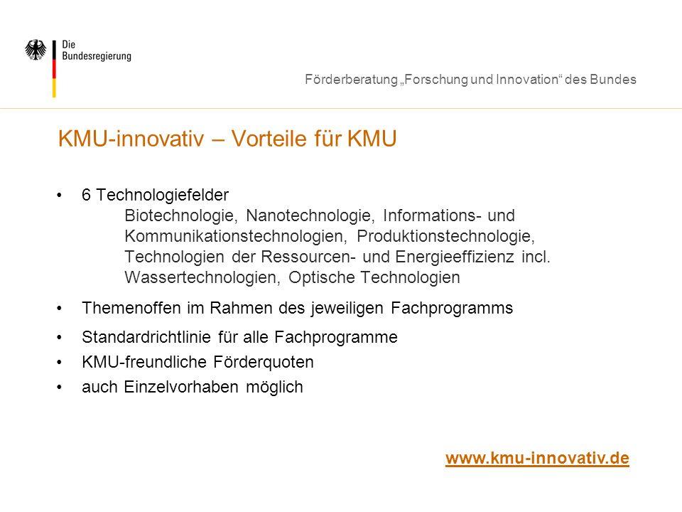 Förderberatung Forschung und Innovation des Bundes KMU-innovativ – Vorteile für KMU 6 Technologiefelder Biotechnologie, Nanotechnologie, Informations-