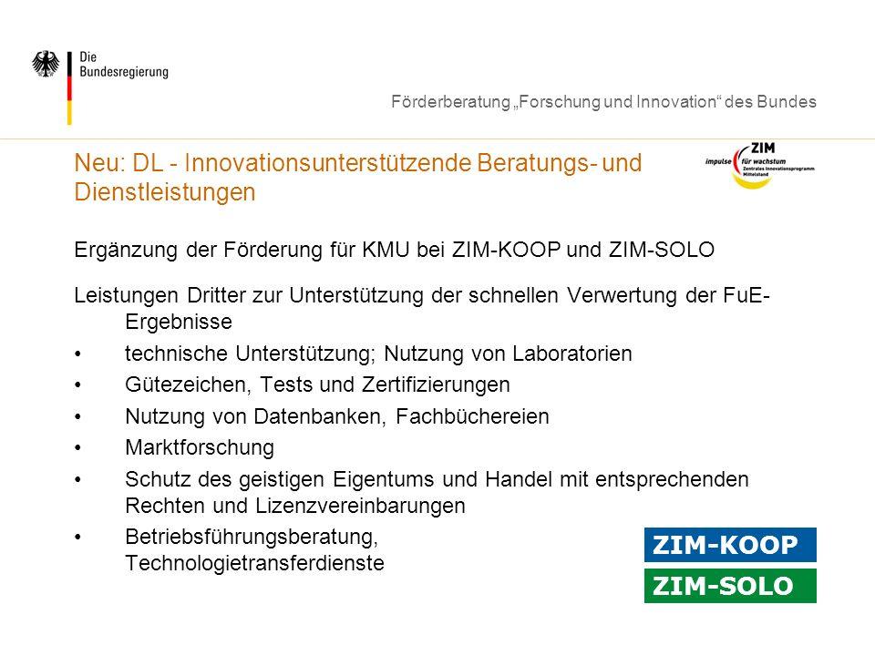 Förderberatung Forschung und Innovation des Bundes Neu: DL - Innovationsunterstützende Beratungs- und Dienstleistungen Ergänzung der Förderung für KMU