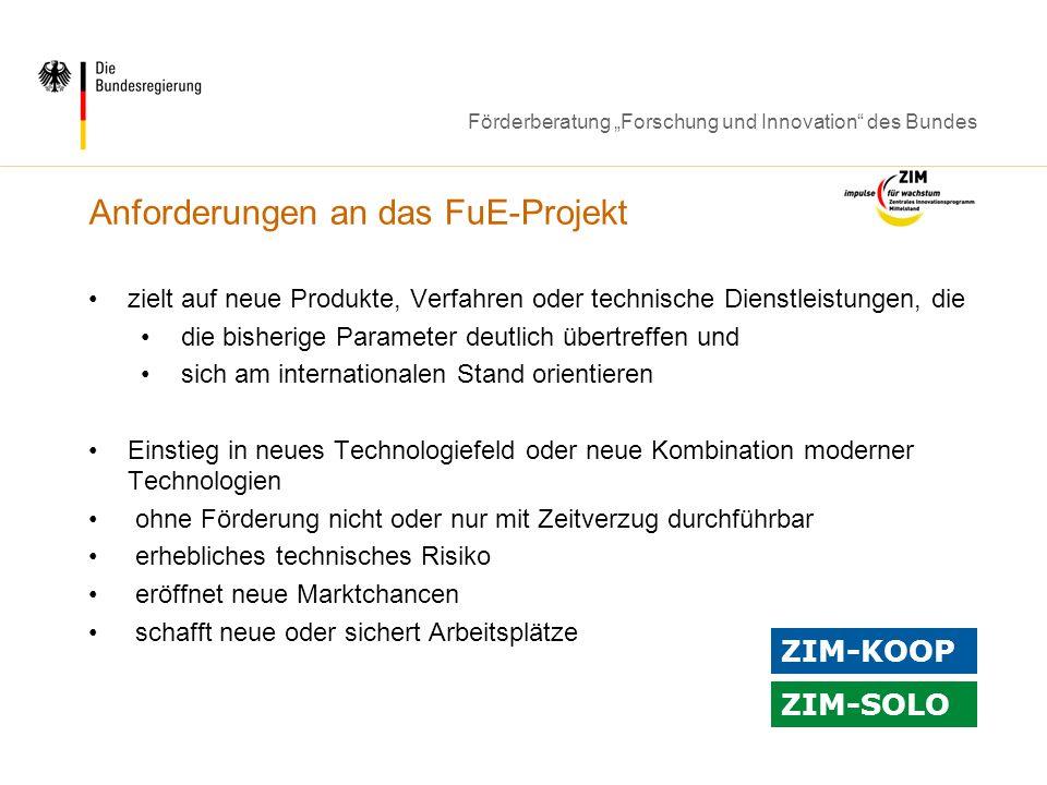 Förderberatung Forschung und Innovation des Bundes Anforderungen an das FuE-Projekt zielt auf neue Produkte, Verfahren oder technische Dienstleistunge