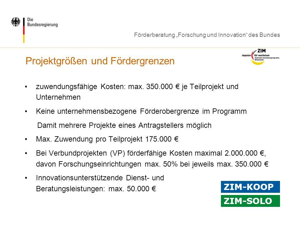 Förderberatung Forschung und Innovation des Bundes Projektgrößen und Fördergrenzen zuwendungsfähige Kosten: max. 350.000 je Teilprojekt und Unternehme