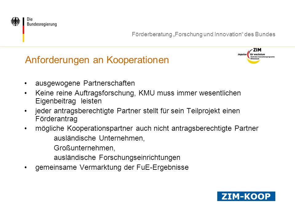 Förderberatung Forschung und Innovation des Bundes Anforderungen an Kooperationen ausgewogene Partnerschaften Keine reine Auftragsforschung, KMU muss