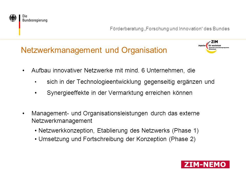 Förderberatung Forschung und Innovation des Bundes Netzwerkmanagement und Organisation Aufbau innovativer Netzwerke mit mind. 6 Unternehmen, die sich