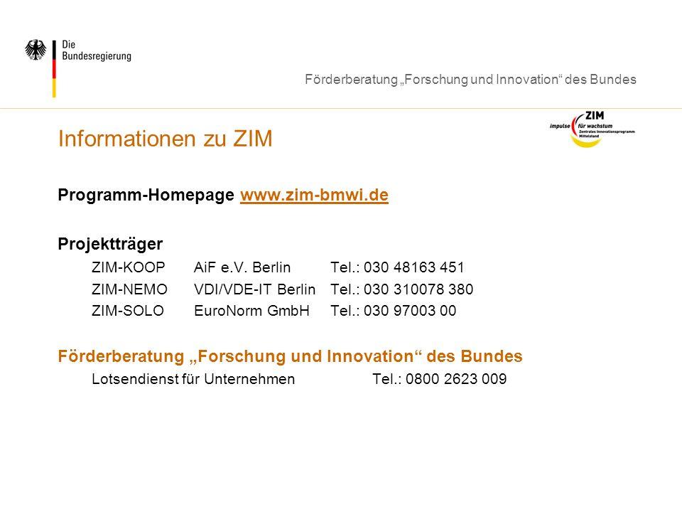 Förderberatung Forschung und Innovation des Bundes Informationen zu ZIM Programm-Homepage www.zim-bmwi.dewww.zim-bmwi.de Projektträger ZIM-KOOP AiF e.