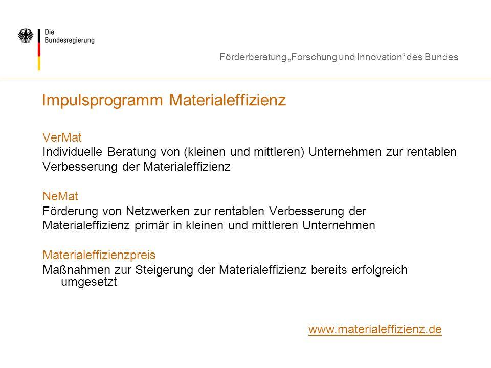 Förderberatung Forschung und Innovation des Bundes Impulsprogramm Materialeffizienz VerMat Individuelle Beratung von (kleinen und mittleren) Unternehm