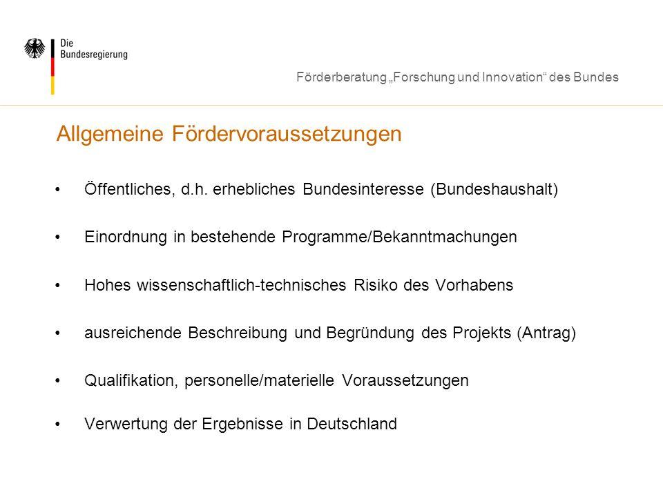 Förderberatung Forschung und Innovation des Bundes Förderprogramme und -konzepte Direkte Projektförderung im Rahmen von Fachprogrammen (KMU- innovativ) Technologieoffene Förderung für KMU (ZIM, Unternehmen Region, ERP- Innovationsprogramm) Gründungsunterstützungen (EXIST, HTGF) Technologietransfer (SIGNO, Kompetenznetze Deutschland) Innovationsberatung (Materialeffizienz, Innovationsmanagement, Besuchsprogramm TOP) Forschungsinfrastruktur (IGF) Neue Instrumente und Querschnittsmaßnahmen (Anbahnung internationaler Kooperationen, Eureka und Eurostars)