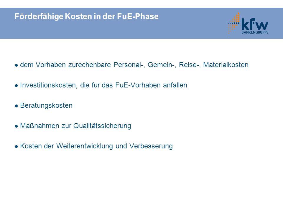 Förderfähige Kosten in der FuE-Phase dem Vorhaben zurechenbare Personal-, Gemein-, Reise-, Materialkosten Investitionskosten, die für das FuE-Vorhaben