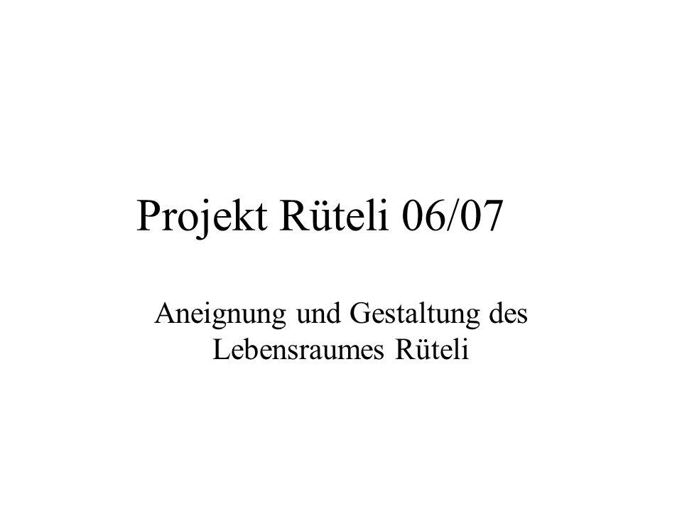 Projekt Rüteli 06/07 Aneignung und Gestaltung des Lebensraumes Rüteli